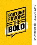 fortune favors the bold.... | Shutterstock .eps vector #312091247