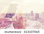 double exposure of smart phone...   Shutterstock . vector #313107065