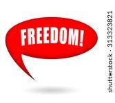 freedom  speech bubble   Shutterstock . vector #313323821