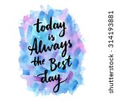 today is always the best day.... | Shutterstock .eps vector #314193881