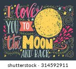 i love you to the moon and back.... | Shutterstock .eps vector #314592911