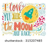 i love you to the moon and back.... | Shutterstock .eps vector #315207485