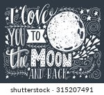i love you to the moon and back.... | Shutterstock .eps vector #315207491
