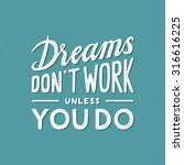 dreams don't work unless you do ... | Shutterstock .eps vector #316616225