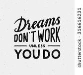 dreams don't work unless you do ... | Shutterstock .eps vector #316616231