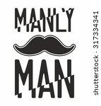 manly man. mustache. | Shutterstock .eps vector #317334341