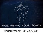 rise above your fears  metaphor ... | Shutterstock . vector #317572931