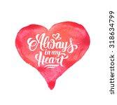 always in my heart hand... | Shutterstock .eps vector #318634799