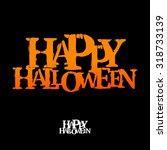 happy halloween message... | Shutterstock .eps vector #318733139