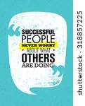 Successful People Never Worry About What Others Are Doing. Inspiring Creative Motivation Quote. Vector Typography Banner Design Concept | Shutterstock vector #318857225