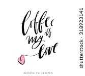 coffee is my love. modern brush ... | Shutterstock .eps vector #318923141