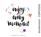 enjoy every moment. modern... | Shutterstock .eps vector #318923261
