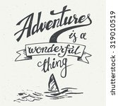 adventures is a wonderful thing.... | Shutterstock .eps vector #319010519