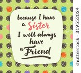 because i have a sister  i will ...   Shutterstock .eps vector #319552034