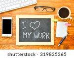 i love my work on blackboard | Shutterstock . vector #319825265