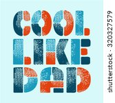 Cool Like Dad Slogan Idea For...