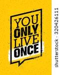 you only live once. inspiring...   Shutterstock .eps vector #320426111