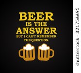 beer is the answer   funny... | Shutterstock .eps vector #321756695
