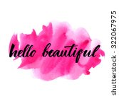 Hello beautiful - vector lettering with hand drawn heart. Calligraphy phrase for gift cards, baby birthday, scrapbooking, beauty blogs. Typography art. | Shutterstock vector #322067975