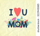 i love you mom card template. | Shutterstock .eps vector #322945085