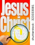 Small photo of The name JESUS CHRIST observed with magnifying glass shows the synonyms: Messiah, Bread of life, Lamb of God; Light of the World; King of Kings, The Capstone, Alpha and Omega, Prince of Peace