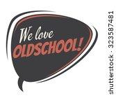 we love oldschool retro speech... | Shutterstock .eps vector #323587481