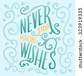never stop making wishes.... | Shutterstock .eps vector #323919335