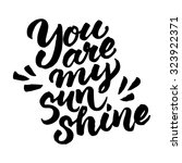hand painted quote 'you are my... | Shutterstock .eps vector #323922371