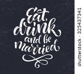 eat  drink and be married... | Shutterstock .eps vector #325437341