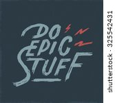 'do epic stuff' motivational... | Shutterstock .eps vector #325542431