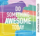 do something awesome today  ... | Shutterstock .eps vector #326702105