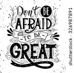 don't be afraid to be great.... | Shutterstock .eps vector #326987891