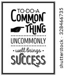 to do a common thing uncommonly ... | Shutterstock .eps vector #328466735