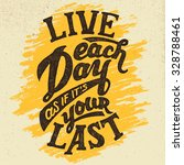 live each day as if it's your... | Shutterstock .eps vector #328788461