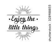 enjoy the little things hand... | Shutterstock .eps vector #328988855