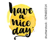 have a nice day. brush... | Shutterstock .eps vector #329683514