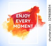 enjoy every moment motivation... | Shutterstock .eps vector #329808854