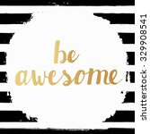 be awesome  hand lettering... | Shutterstock .eps vector #329908541
