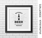 Without Beer Life Would Be A...