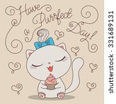 Stock vector cute cartoon cat with cupcake and text have a purrfect day hand drawn vector illustration 331689131