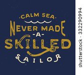 Calm Sea Never Made A Skilled...