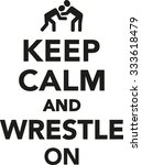 keep calm and wrestle on | Shutterstock .eps vector #333618479