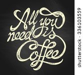 all you need is coffee   hand... | Shutterstock .eps vector #336103559