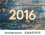 year 2016 written with wooden... | Shutterstock . vector #336691955