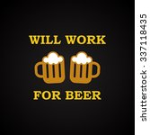 will work for beer   funny... | Shutterstock .eps vector #337118435