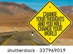 Small photo of Change Your Thoughts And You Will Change Your World