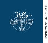 hello captain   perfect design... | Shutterstock .eps vector #338710541