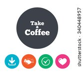 take a coffee sign icon. coffee ... | Shutterstock . vector #340448957