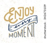 enjoy every moment. vintage... | Shutterstock .eps vector #342673109
