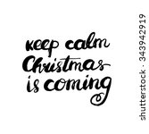 keep calm christmas is coming.... | Shutterstock . vector #343942919